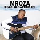Kuyopholela Ethunjini/Mroza