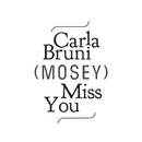 Miss You (Mosey Remix)/Carla Bruni