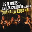 """Juana La Cubana/Los Flamers, Carlos Calderón """"El Shulo"""""""