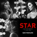"""Save Your Love (From """"Star"""" Season 2) (feat. Luke James)/Star Cast"""