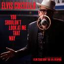 "You Shouldn't Look At Me That Way (From The Motion Picture ""Film Stars Don't Die In Liverpool"")/Elvis Costello & The Attractions"