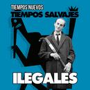Tiempos Nuevos, Tiempos Salvajes (Versión 2017)/Ilegales