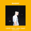 Love You Like That (Acoustic)/Dagny