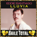 Lluvia (Baile Total)/Eddie Santiago