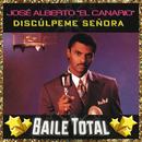 """Discúlpeme Señora (Baile Total)/José Alberto """"El Canario"""""""