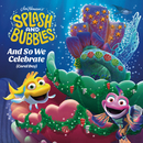 "And So We Celebrate (Coral Day) (Single From ""Jim Henson's Splash And Bubbles"")/Splash and Bubbles"