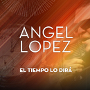 El Tiempo Lo Dirá/Ángel López