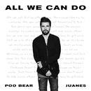 All We Can Do/Poo Bear, Juanes