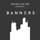 Empires On Fire (Acoustic)/BANNERS