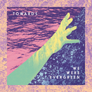 Towards (Deluxe)/We Were Evergreen
