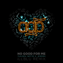No Good For Me (iLL BLU Remix) (feat. Jeremih, Yungen, Not3s)/ADP