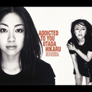 Addicted To You/Utada Hikaru