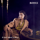 I Don't Want U Back/BØRNS
