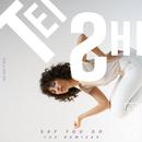 Say You Do (The Remixes)/Tei Shi