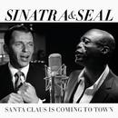Santa Claus Is Coming To Town/Frank Sinatra, Seal