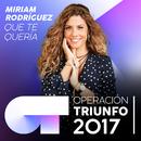 Que Te Quería (Operación Triunfo 2017)/Miriam Rodríguez
