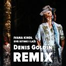 Sve Istine I Laži (Denis Goldin Remix)/Ivana Kindl