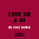 Love On A 45 (MJ Cole Remix)/High Contrast