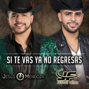Si Te Vas Ya No Regresas/Jesús Mendoza, Junior Félix