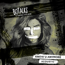 Know U Anymore (Acoustic) (feat. Sarah Hyland)/BoTalks
