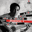 A Nova Bossa-Nova De Roberto Menescal E Seu Conjuto/Roberto Menescal E Seu Conjuto
