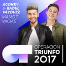 Manos Vacías (Operación Triunfo 2017)/Agoney, Raoul Vázquez