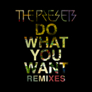 Do What You Want (Remixes)/The Presets