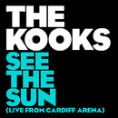 See The Sun (Live From Cardiff Arena)/The Kooks