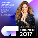 I Wanna Dance With Somebody (Operación Triunfo 2017)/Miriam Rodríguez