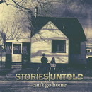 Can't Go Home/Stories Untold
