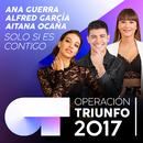 Solo Si Es Contigo (Operación Triunfo 2017)/Alfred García, Aitana Ocaña, Ana Guerra