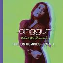What We Remember (THE US REMIXES - PART I)/Anggun