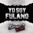 Yo Soy Fulano/Grupo H-100