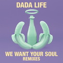 We Want Your Soul (Remixes)/Dada Life