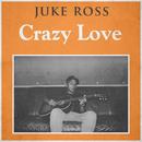 Crazy Love/Juke Ross