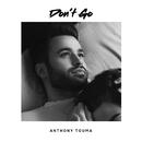 Don't Go/Anthony Touma