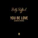 You Be Love (Acoustic Version)/Billy Raffoul