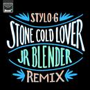 Stone Cold Lover (Jr Blender Remix)/Stylo G