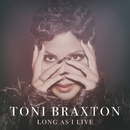Long As I Live/Toni Braxton