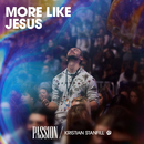 More Like Jesus (Live) (feat. Kristian Stanfill)/Passion