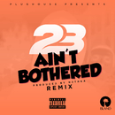 Ain't Bothered (Sammy Porter Remix)/23 Unofficial