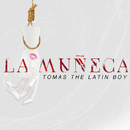 La Muñeca/Tomas The Latin Boy