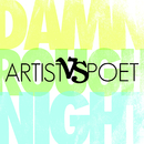 Damn Rough Night/Artist Vs. Poet