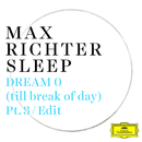 Dream 0 (till break of day) (Pt. 3 / Edit)/Max Richter