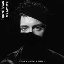 My My My! (Cash Cash Remix)/Troye Sivan