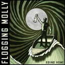 Going Home/Flogging Molly