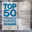 Top 50 Praise Songs - Oceans/Maranatha! Music