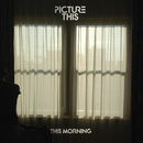 This Morning/Picture This
