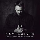 Don't Tell Me You Love Me/Sam Calver