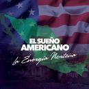 El Sueño Americano/La Energia Norteña
